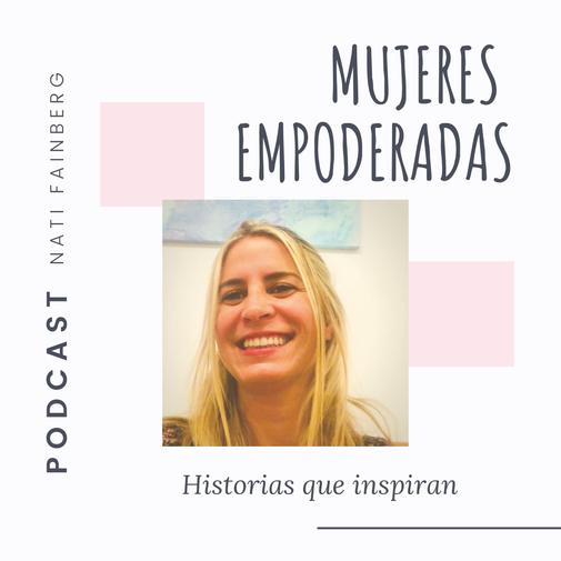 Podcast Mujeres Empoderadas - Nati Fain